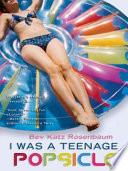 I Was a Teenage Popsicle
