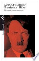 Il carisma di Hitler  L invenzione di un messia tedesco