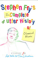 Stephen Fry s Incomplete and Utter History of Classical Music