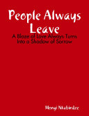 People Always Leave - A Blaze Of Love Always Turns Into A Shadow Of Sorrow : than death happened in their lives. in...