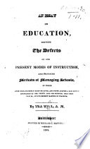 An Essay on Education  shewing the defects of our present modes of instruction  and proposing methods of managing schools  etc