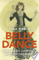 Belly Dance For Health Happiness And Empowerment