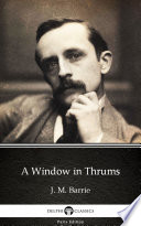 A Window in Thrums by J. M. Barrie - Delphi Classics (Illustrated)
