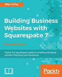 Building Business Websites with Squarespace 7   Second Edition