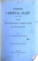 Wilhelm Cardinal Allen (1532-1594) und die englischen Seminare auf dem Festlande