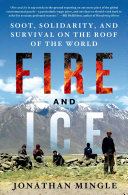 Fire And Ice: Soot, Solidarity, And Survival On The Roof Of The World : sits a village as isolated...