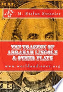 The Tragedy of Abraham Lincoln   Other Plays