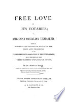 Free Love And Its Votaries Or American Socialism Unmasked Being An Account Of The Various Free Love Associations In The United States Etc