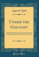 an analysis of the melodramatic play under the gaslight by augustin daly Metropolitan playhouse has revived augustin daly's wildly popular 1860 play, leah the forsaken, a melodrama classic under the gaslight  augustin daly.