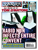 Rabid Nun Infects Entire Convent and Other Sensational Stories from a Tabloid Writer