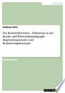 Zur Konstruktivismus - Diskussion in der Berufs- und Wirtschaftspädagogik: Begründungsmuster und Realisierungskonzepte