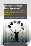 Serious Educational Game Assessment  Practical Methods and Models for Educational Games  Simulations and Virtual Worlds