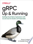 GRPC: Up And Running : with this practical guide, you'll...