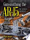 Gunsmithing the AR 15  the Bench Manual