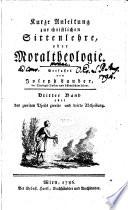 Kurzgefaßte Anleitung zur christlichen Sittenlehre, oder Moraltheologie nach dem Leitfaden des für die österreichischen Erblande festgesetzten Planes