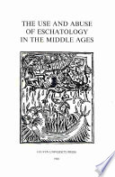 The Use and Abuse of Eschatology in the Middle Ages