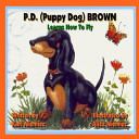 P.D. (Puppy Dog) Brown: Learns How to Fly