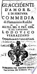 Gl'accidenti d'amore, e di fortuna commedia di Flamminio Ruschi all'ill.mo sig.r ... Lodouico Verrazzano ..