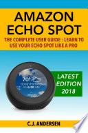Amazon Echo Spot The Complete User Guide
