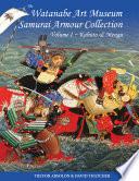 The Watanabe Art Musuem Samurai Armour CollectionVolume I ~ Kabuto & Mengu