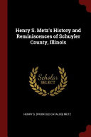 Henry S Metz S History And Reminiscences Of Schuyler County Illinois