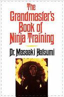 The Grandmaster S Book Of Ninja Training