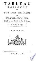 Tableau raisonne de l'histoire litterarie du 18. siecle. Red. par une societe de gens de lettres