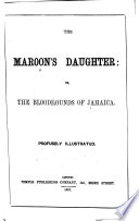 The Maroon's Daughter: Or, The Bloodhounds of Jamaica
