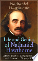 Life And Genius Of Nathaniel Hawthorne Letters Diaries Reminiscences And Extensive Biographies