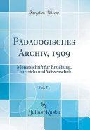 Pädagogisches Archiv, 1909, Vol. 51