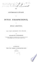 The Introduction to Dutch Jurisprudence of Hugo Grotius, Now First Rendered Into English, by Charles Herbert