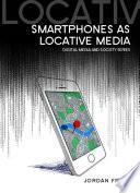 Smartphones as Locative Media