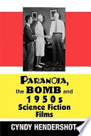 Paranoia  the Bomb  and 1950s Science Fiction Films