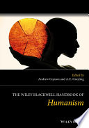 The Wiley Blackwell Handbook of Humanism Collection Of Essays That Explore The Nature Of