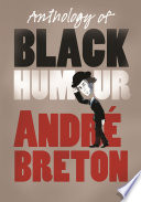 Anthology of Black Humour Of The Seminal Concepts Of Surrealism In