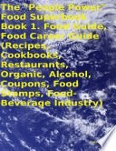 The  People Power  Food Superbook  Book 1  Food Guide  Food Career Guide  Recipes  Cookbooks  Restaurants  Organic  Alcohol  Coupons  Food Stamps  Food   Beverage Industry