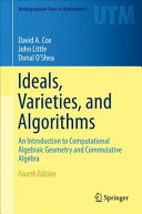 Ideals, Varieties, and Algorithms An Introduction to Computational Algebraic Geometry and Commutative Algebra