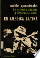 Modelos operacionales de reforma agraria y desarrollo rural en América Latina