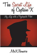 The Secret Life Of Captain X My Life With A Psychopath Pilot