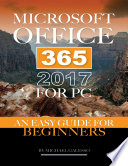 Microsoft Office 365 2017 for Pc  An Easy Guide for Beginners