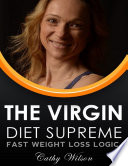 The Virgin Diet Supreme  Fast Weight Loss Logic