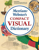Merriam Webster s Compact Visual Dictionary
