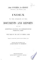 Index to the Subjects of the Documents and Reports and to the Committees  Senators  and Representatives Presenting Them