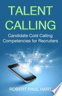 Talent Calling: Candidate Cold-Calling Competencies for Recruiters