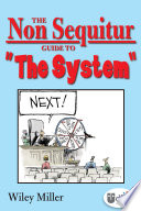 The Non Sequitur Guide to  The System