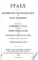 Italy  Handbook for Travellers  Northern Italy  including Leghorn  Florence  Ravenna  and routes through Switzerland and Austria  13th remodelled ed