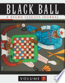 Black Ball: A Negro Leagues Journal An Editorial Board Of Leading Historians