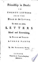 Friendship in Death  in twenty letters from the dead to the living  To which are added  Letters moral and entertaining     To which is prefixed  an account of the author s life
