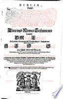 Biblia, das ist, die gantze Schrifft, altes & Newes Testaments Teutsch, Dr. Martin Luthers ...