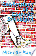 Confessions of a Catholic Schoolgirl A Cynical Sense Of Humor A Longing For